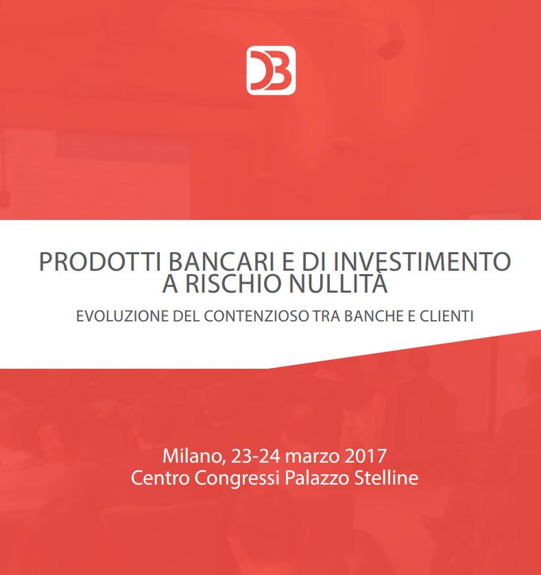 PRODOTTI BANCARI E DI INVESTIMENTO A RISCHIO NULLITA' – MILANO 23-24 MARZO 2017
