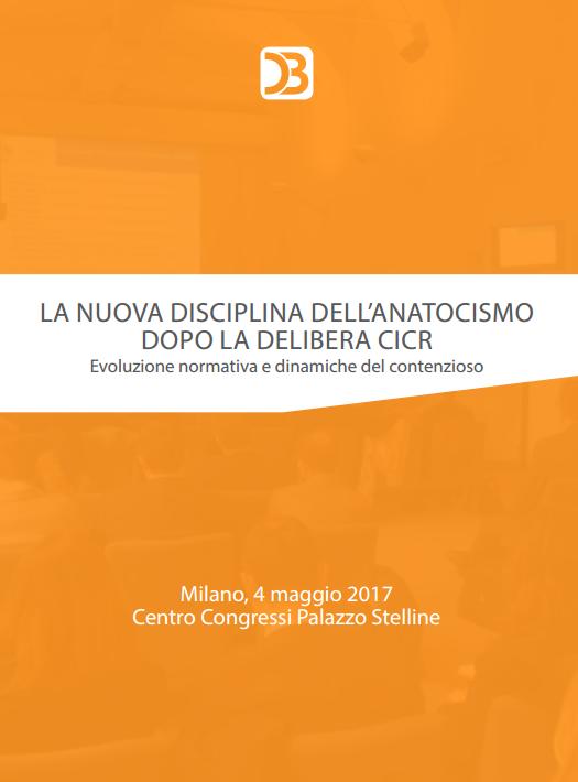 La nuova disciplina dell'Anatocismo dopo la Delibera CICR. Evoluzione normativa e dinamiche del contenzioso – Milano, Centro Congressi Palazzo Stelline – 4 Maggio 2017